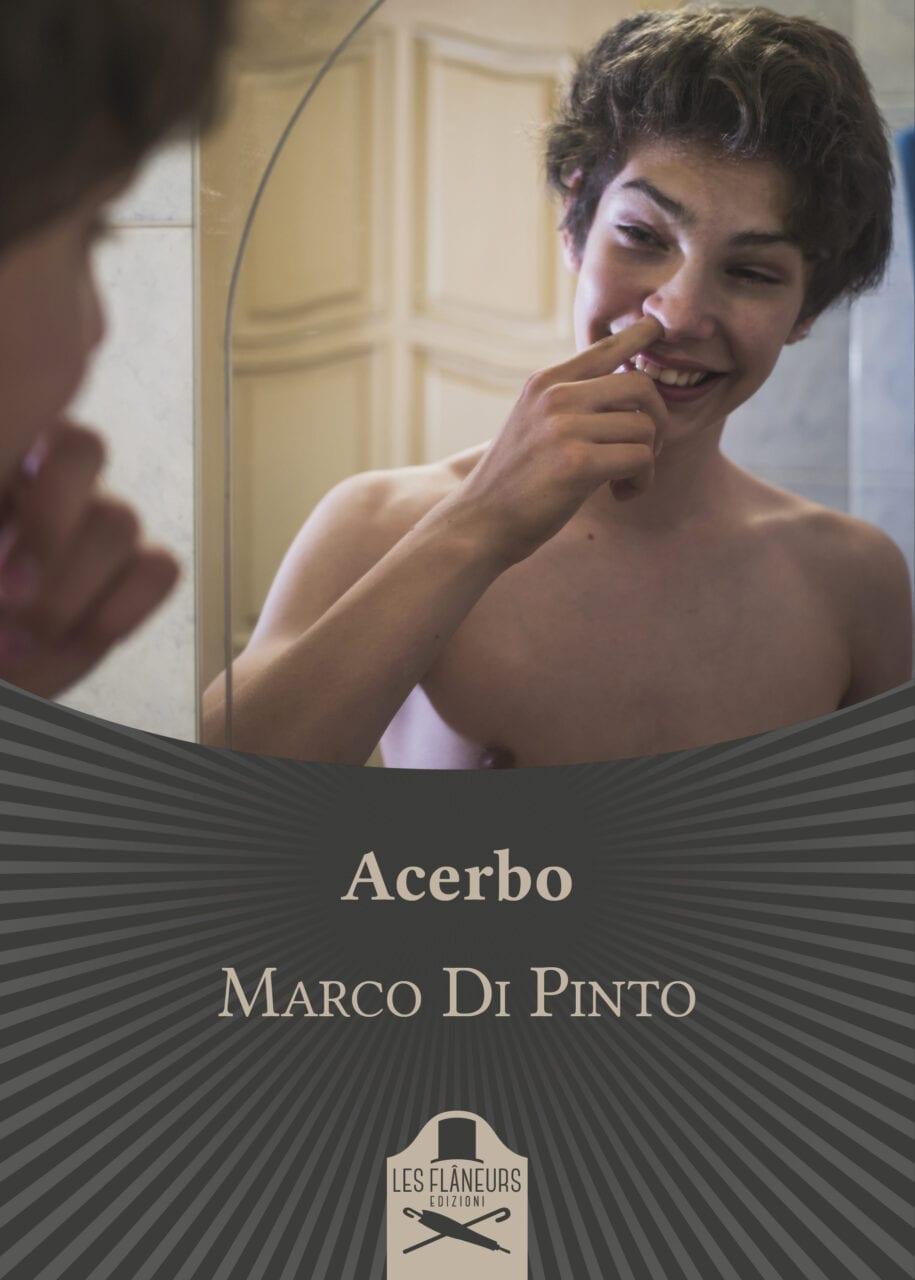 """Acerbo"""" (Les Flaneurs Edizioni), Marco Di Pinto torna in libreria con un  romanzo di formazione irriverente - politicamentecorretto.com"""